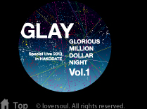 GLAY Special Live 2013 in HAKODATE GLORIOUS MILLION DOLLAR NIGHT Vol.1